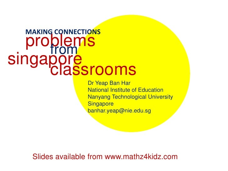 MAKING CONNECTIONS<br />problems<br />from<br />singapore<br />classrooms<br />Dr Yeap Ban Har<br />National Institute of ...