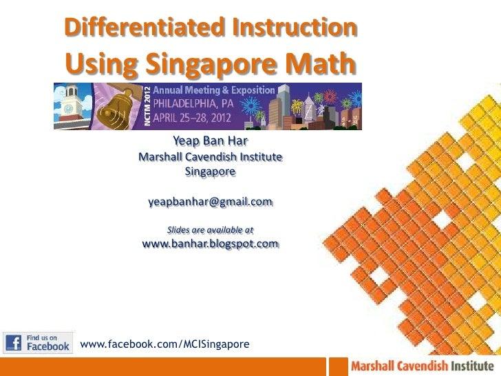 Differentiated InstructionUsing Singapore Math                Yeap Ban Har          Marshall Cavendish Institute          ...