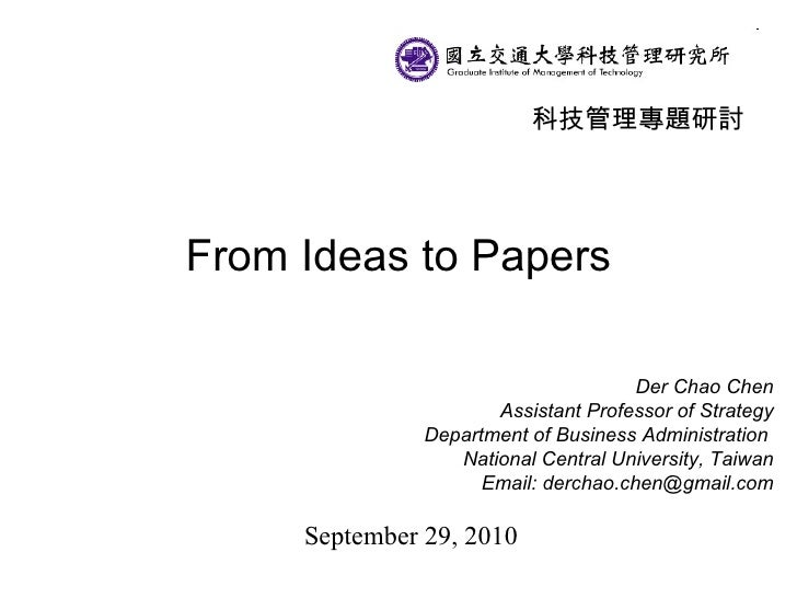 From Ideas to Papers Der Chao Chen Assistant Professor of Strategy Department of Business Administration  National Central...