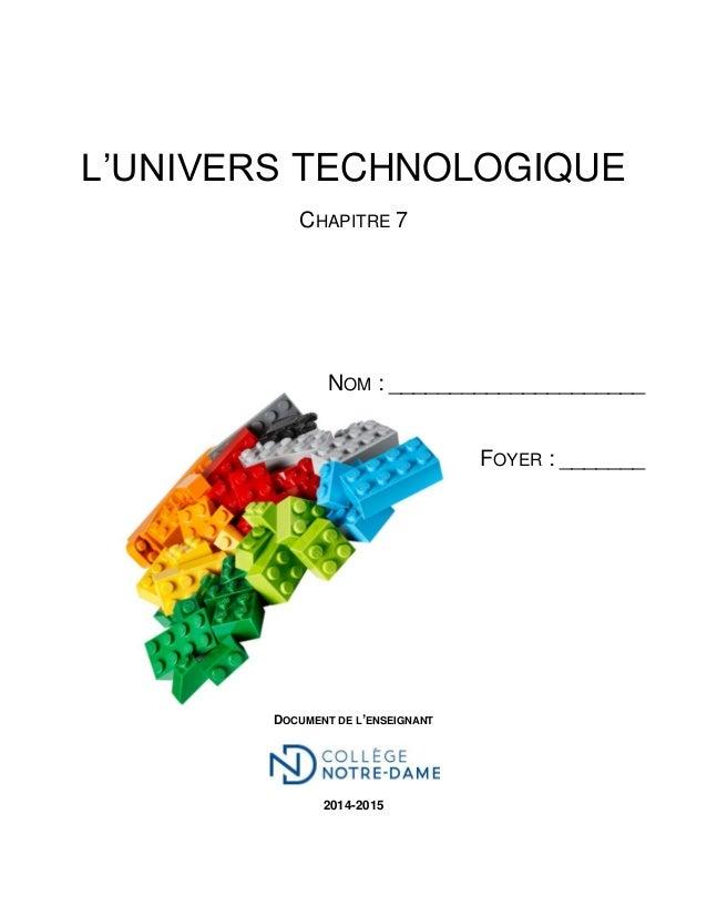 L'UNIVERS TECHNOLOGIQUE CHAPITRE 7 NOM : _____________________ FOYER : _______ DOCUMENT DE L'ENSEIGNANT 2014-2015