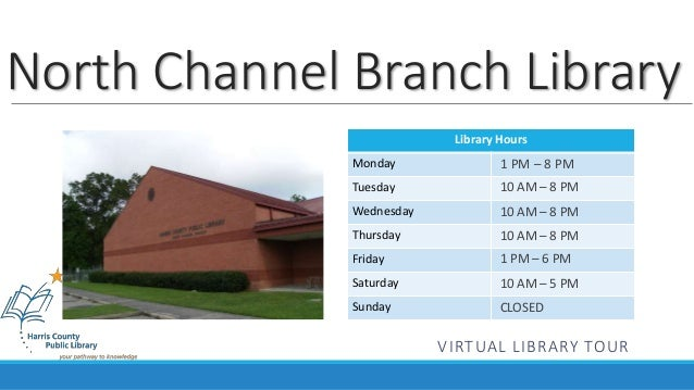 North Channel Branch Library  Library Hours  Monday  Tuesday  Wednesday  Thursday  Friday  Saturday  Sunday  1 PM – 8 PM  ...