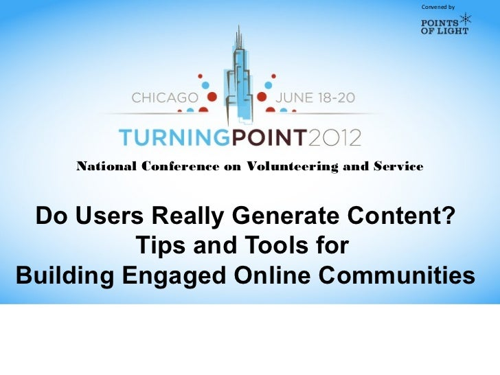 Convened by    National Conference on Volunteering and Service Do Users Really Generate Content?          Tips and Tools f...