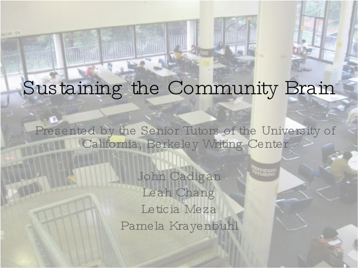 Sustaining the Community Brain John Cadigan Leah Chang Leticia Meza Pamela Krayenbuhl Presented by the Senior Tutors of th...