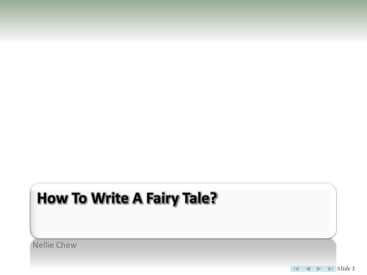 How To Write A Fairy Tale?  Nellie Chew                                Slide 1