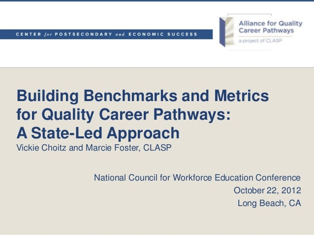 Building Benchmarks and Metricsfor Quality Career Pathways:A State-Led ApproachVickie Choitz and Marcie Foster, CLASP     ...