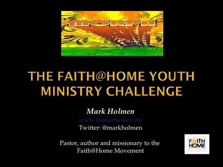 Mark Holmen www.faithathome.com Twitter: @markholmen Pastor, author and missionary to the  Faith@Home Movement