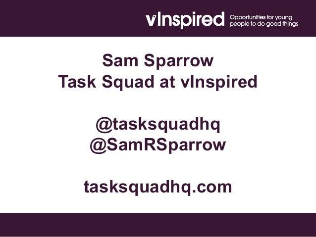 Sam Sparrow Task Squad at vInspired @tasksquadhq @SamRSparrow tasksquadhq.com