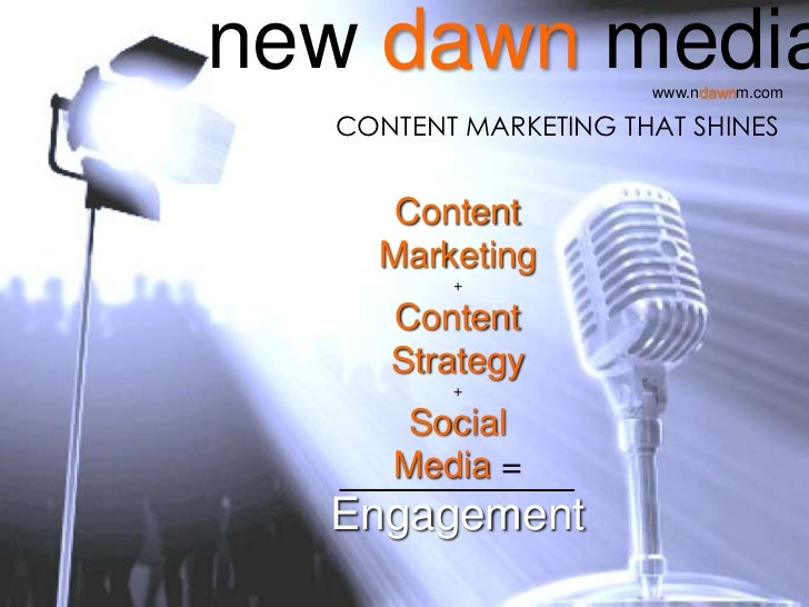 new dawn media        www.ndawnm.com  CONTENT MARKETING THAT SHINES     Content    Marketing         +     Content     Str...