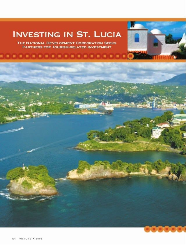 104 V I S I O N S • 2 0 0 8 Investing in St. Lucia The National Development Corporation Seeks Partners for Tourism-related...