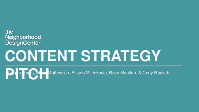CONTENT STRATEGY PITCH  Morgan Jones, Molly Mattessich, Biljana Milenkovic, Ross Moulton, & Carly Raasch