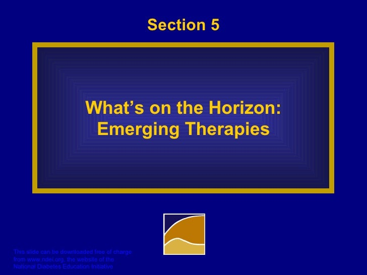 Section 5 What's on the Horizon: Emerging Therapies