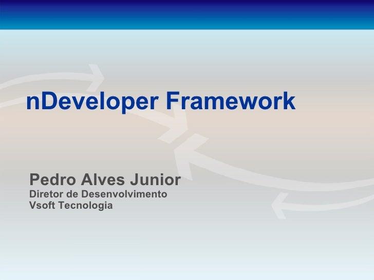 nDeveloper Framework Pedro Alves Junior Diretor de Desenvolvimento Vsoft Tecnologia