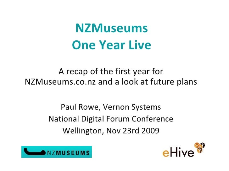 NZMuseums One Year Live A recap of the first year for NZMuseums.co.nz and a look at future plans  Paul Rowe, Vernon Syste...