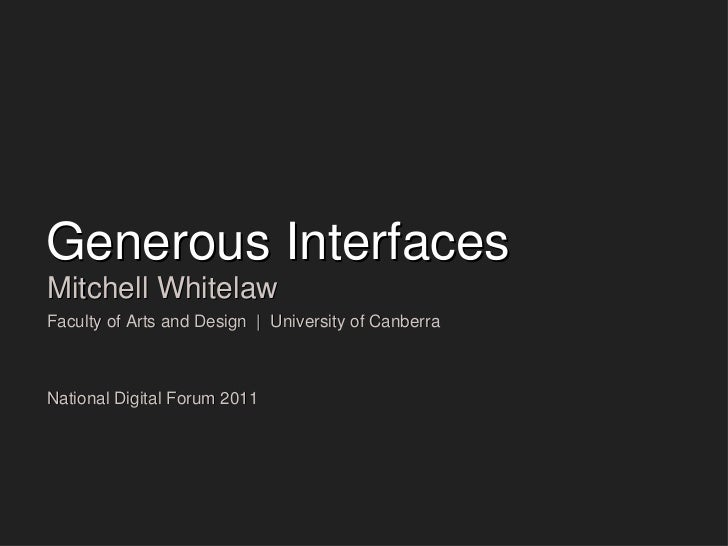 Generous Interfaces <ul><li>Mitchell Whitelaw </li></ul><ul><li>Faculty of Arts and Design  |  University of Canberra </li...