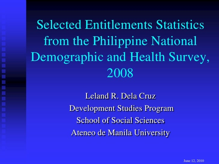 Selected Entitlements Statistics from the Philippine National Demographic and Health Survey, 2008<br />Leland R. Dela Cruz...