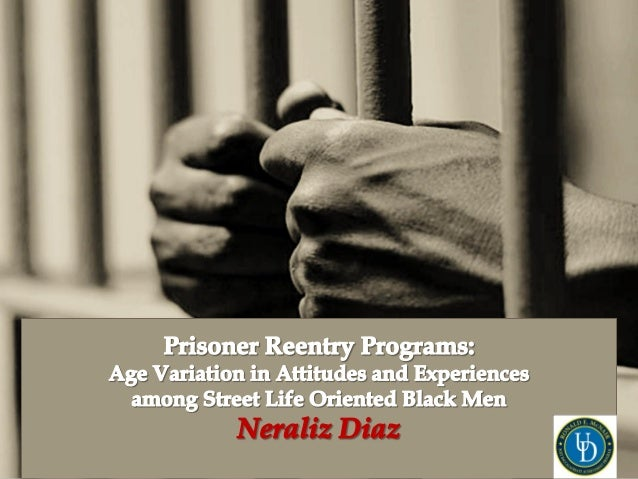 Prisoner re-entry programs: Age variation in attitudes and experiences among street life oriented Black men
