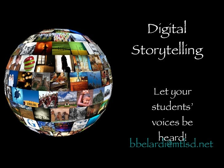 Digital Storytelling Let your students' voices be heard! [email_address]