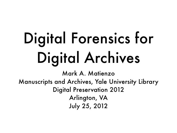 Digital Forensics for   Digital Archives              Mark A. MatienzoManuscripts and Archives, Yale University Library   ...