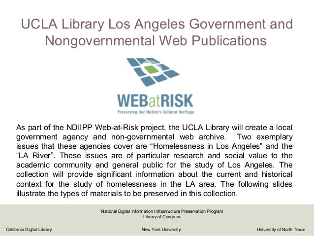 UCLA Library Los Angeles Government and Nongovernmental Web Publications As part of the NDIIPP Web-at-Risk project, the UC...