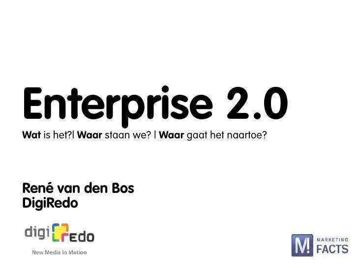 Enterprise 2.0 Wat is het?| Waar staan we? | Waar gaat het naartoe?     René van den Bos DigiRedo