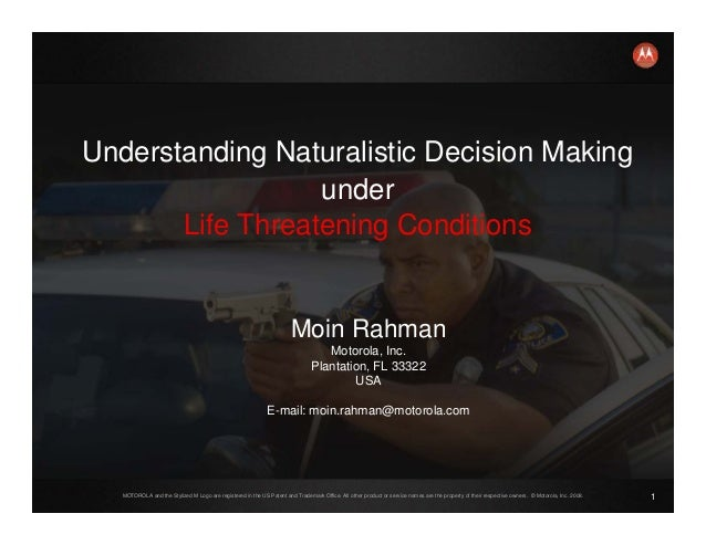 Naturalistc Decision Making under Life Threatening Conditions