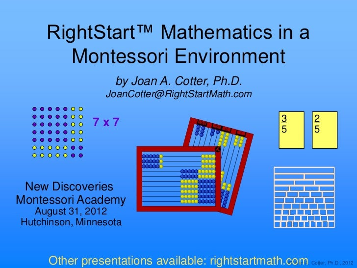 RightStart™ Mathematics in a        Montessori Environment                    by Joan A. Cotter, Ph.D.                 Joa...