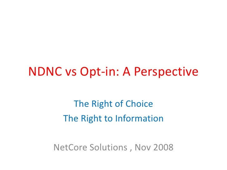 NDNC vs Opt-in: A Perspective          The Right of Choice       The Right to Information      NetCore Solutions , Nov 2008