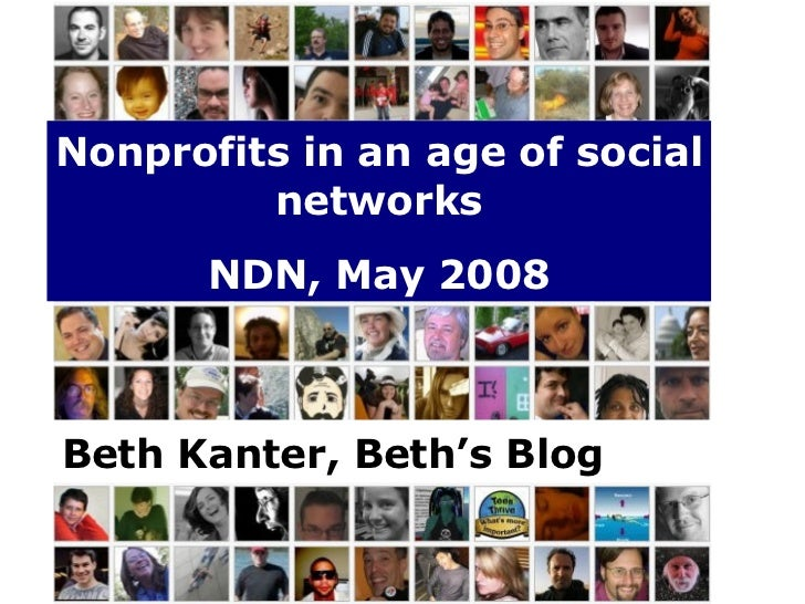 Nonprofits in an age of social networks NDN, May 2008 Beth Kanter, Beth's Blog