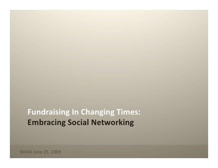 FundraisingInChangingTimes:    EmbracingSocialNetworking   NDOAJune25,2009