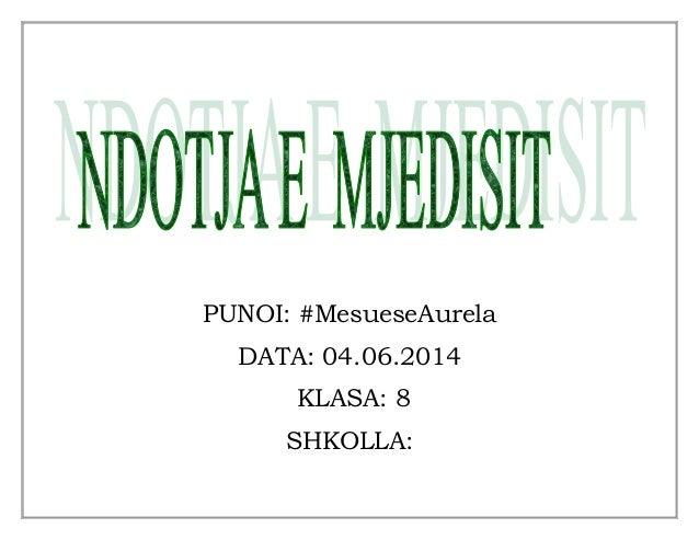 PUNOI: #MesueseAurela DATA: 04.06.2014 KLASA: 8 SHKOLLA: