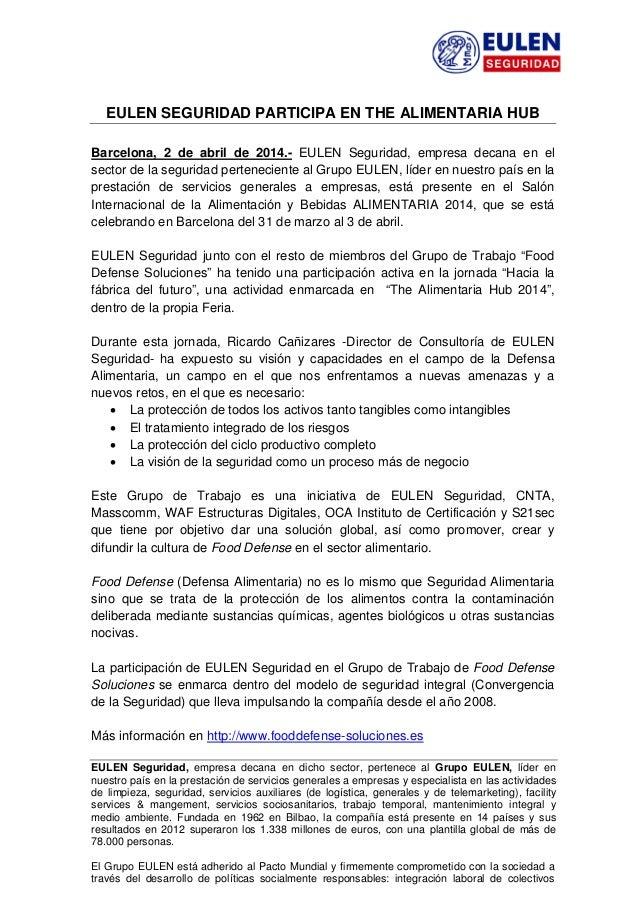 EULEN SEGURIDAD PARTICIPA EN THE ALIMENTARIA HUB Barcelona, 2 de abril de 2014.- EULEN Seguridad, empresa decana en el...