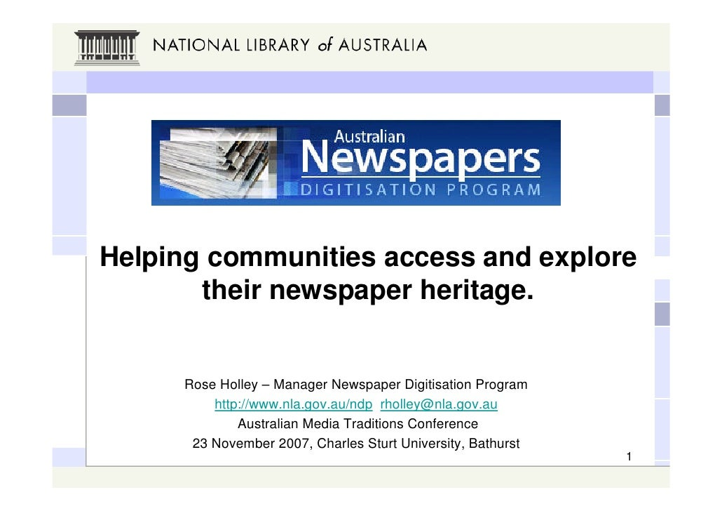 Helping communities access and explore        their newspaper heritage.        Rose Holley – Manager Newspaper Digitisatio...
