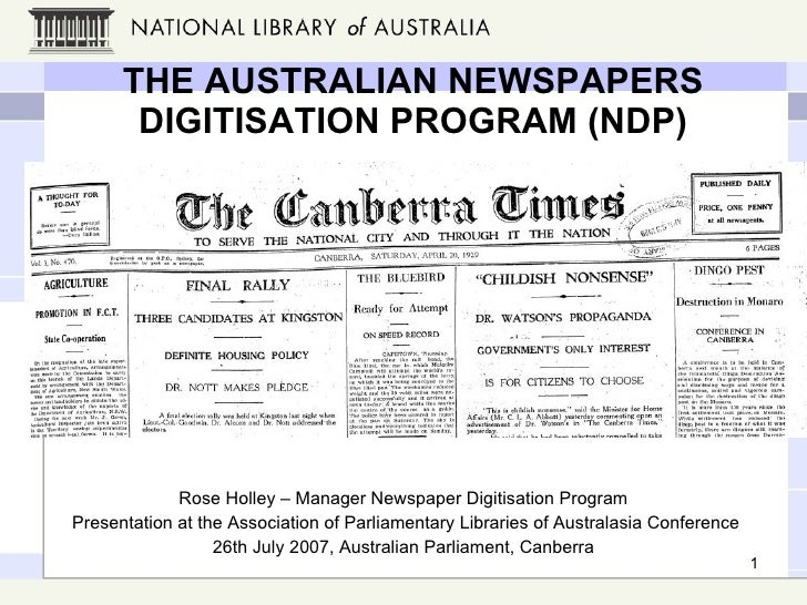 THE AUSTRALIAN NEWSPAPERS DIGITISATION PROGRAM (NDP) Rose Holley – Manager Newspaper Digitisation Program Presentation at ...