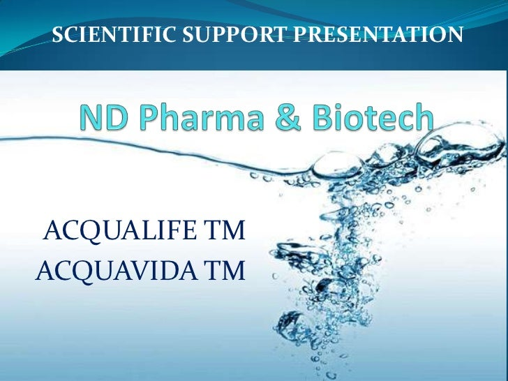 SCIENTIFIC SUPPORT PRESENTATION<br />ND Pharma & Biotech<br />ACQUALIFE TM<br />ACQUAVIDA TM<br />