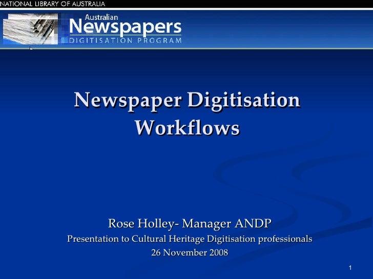 Newspaper Digitisation Workflows <ul><li>Rose Holley- Manager ANDP </li></ul><ul><li>Presentation to Cultural Heritage Dig...