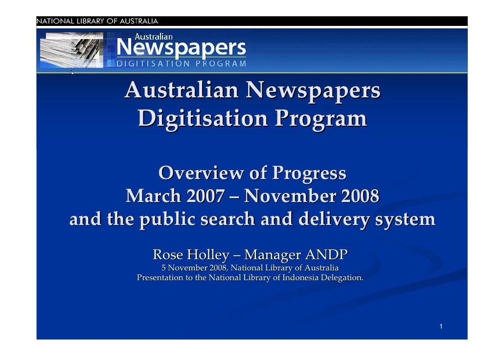 AustralianNewspapers        DigitisationProgram            OverviewofProgress       March2007– November2008 andthe...