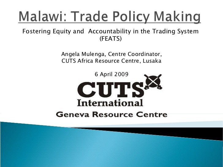 Fostering Equity and  Accountability in the Trading System (FEATS) Angela Mulenga, Centre Coordinator, CUTS Africa Resourc...
