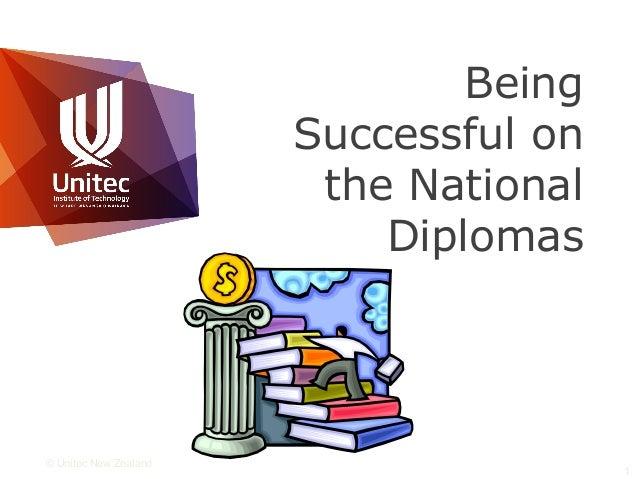 © Unitec New Zealand1BeingSuccessful onthe NationalDiplomas