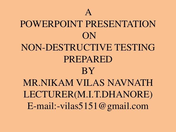 APOWERPOINT PRESENTATION                ONNON-DESTRUCTIVE TESTING           PREPARED                BY MR.NIKAM VILAS NAVN...
