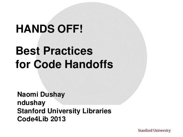HANDS OFF!Best Practicesfor Code HandoffsNaomi DushayndushayStanford University LibrariesCode4Lib 2013