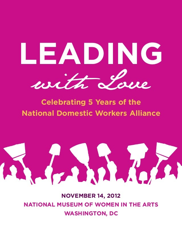 LEADING  with Love     Celebrating 5 Years of theNational Domestic Workers Alliance          NOVEMBER 14, 2012NATIONAL MUS...