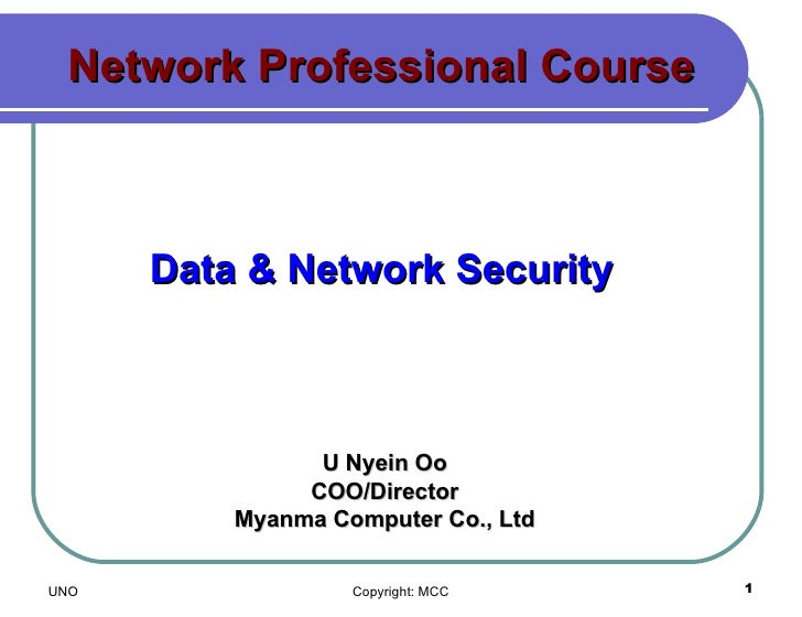 Network Professional Course Data & Network Security U Nyein Oo COO/Director Myanma Computer Co., Ltd