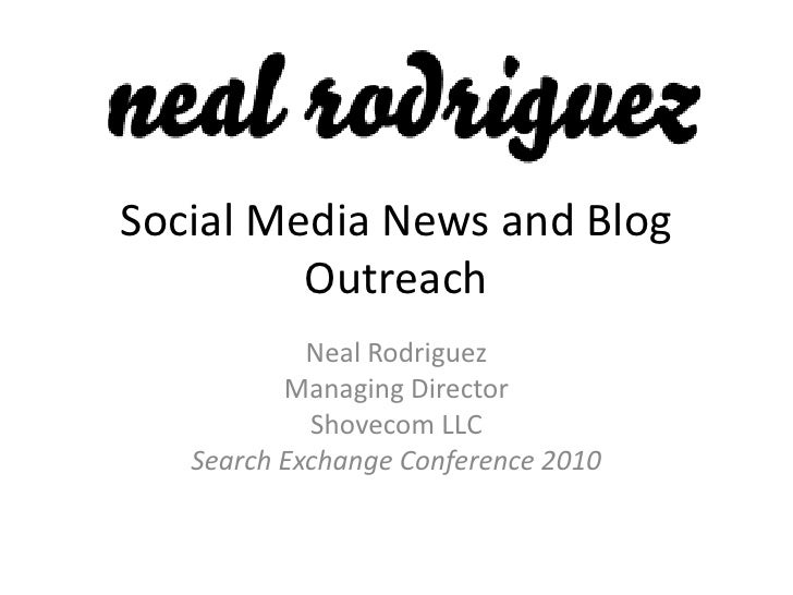 Social Media News and Blog          Outreach             Neal Rodriguez           Managing Director             Shovecom L...