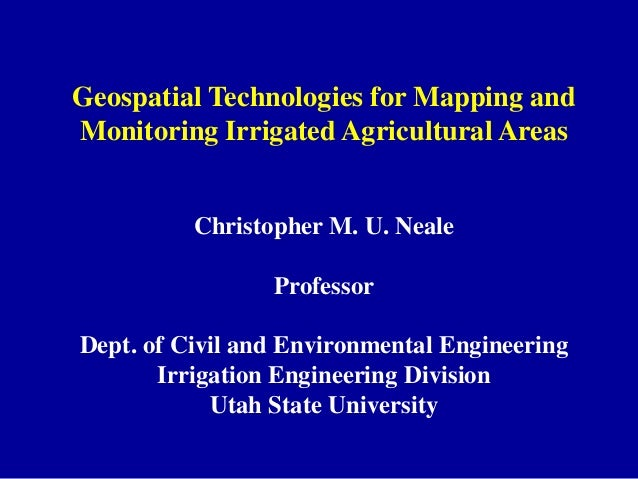 Geospatial Technologies for Mapping andMonitoring Irrigated Agricultural Areas          Christopher M. U. Neale           ...