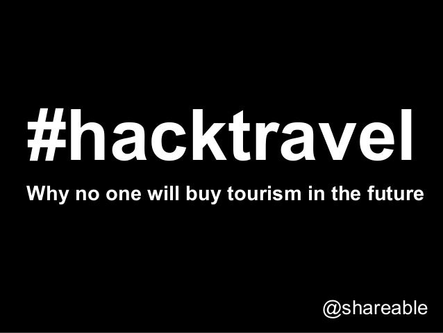#hacktravel Why no one will buy tourism in the future  @shareable