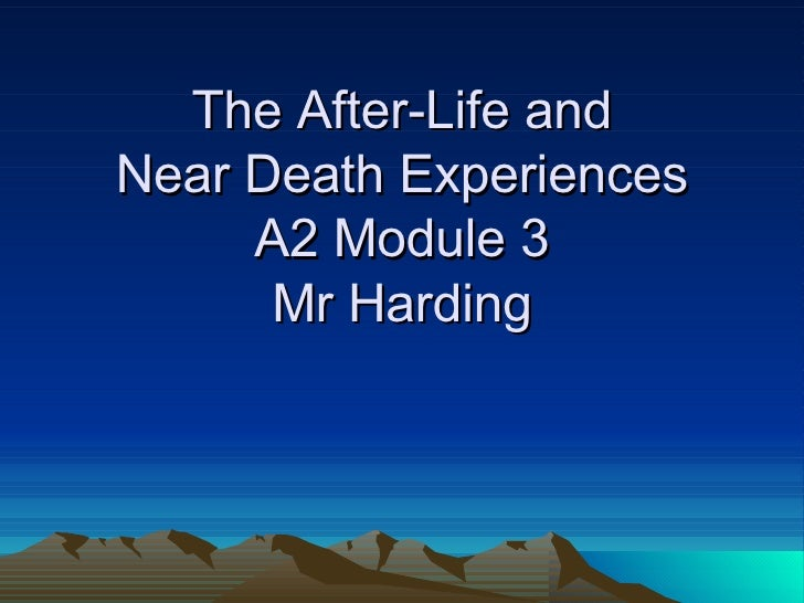The After-Life and Near Death Experiences A2 Module 3 Mr Harding