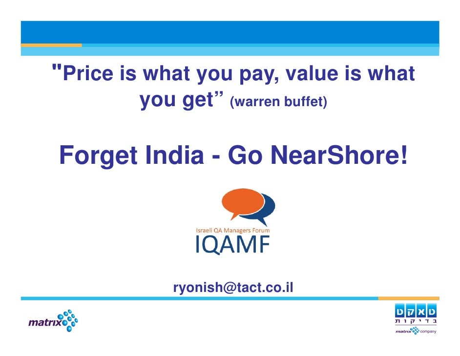 """Price is what you pay, value is what         you get"" (warren buffet)  Forget India - Go NearShore!                 ryoni..."