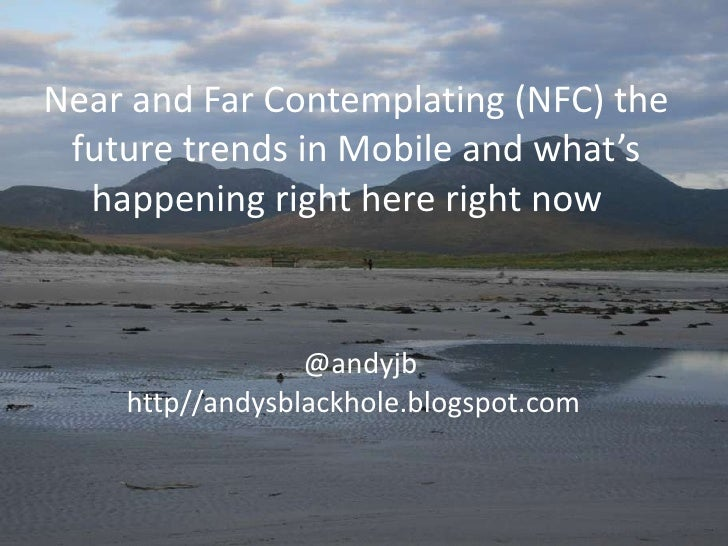 Near and Far Contemplating (NFC) the future trends in Mobile and what's happening right here right now    @andyjb  http//a...