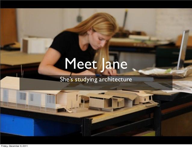 Meet Jane                           She's studying architectureFriday, December 9, 2011