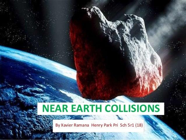 Near earth collisions  r
